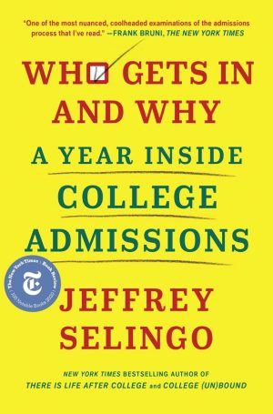Who Gets In and Why by Jeffrey Selingo